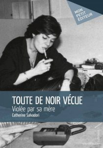 """""""Toute de noir vécue, violée par sa mère"""", Catherine Salvadori lève le voile sur le tabou de l'inceste maternel"""